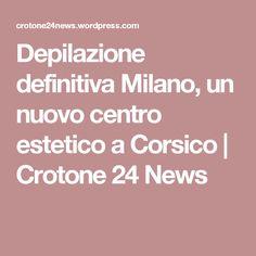 Depilazione definitiva Milano, un nuovo centro estetico a Corsico | Crotone 24 News