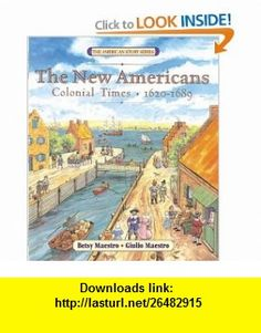 The New Americans Colonial Times 1620-1689 (The American Story) Betsy Maestro, Giulio Maestro , ISBN-10: 0060575727  ,  , ASIN: B0012FBB78 , tutorials , pdf , ebook , torrent , downloads , rapidshare , filesonic , hotfile , megaupload , fileserve
