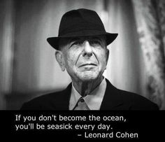 If you don't become the ocean, you'll be seasick every day.