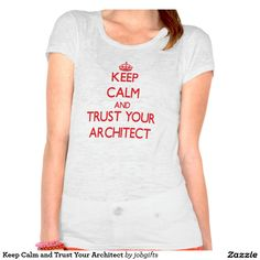 Keep Calm and Trust Your Architect Shirts