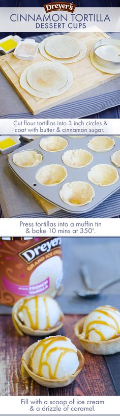 Dreyer's Cinnamon-Tortilla Dessert Cups: This recipe is cinnamony, sweet and the perfect Fall treat! Cut flour tortillas into 3-inch circles, coat with melted butter and cinnamon sugar, then bake in muffin tins. Once cool, fill with scoops of ice cream and a drizzle of caramel!