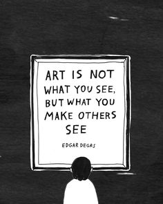 """""""Art is not what you see, but what you make others see."""" --Edgar Degas - Do Artists and Designers Have an Obligation To Be Political? Edgar Degas, Facebook Art, Facebook Quotes, Cool Words, Wise Words, Art With Words, Motivacional Quotes, Quotes On Art, Thoughts"""