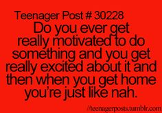 Everyday. It's actually really funny because I get back to school and my friends ask if I did that but I never did.
