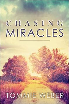 Chasing Miracles - Kindle edition by Tommie Weber. Literature & Fiction Kindle eBooks @ Amazon.com. www.chasingmiracles.com