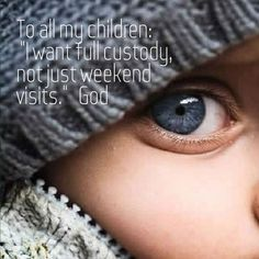 I want full custody, not just weekend visits | Christian Funny Pictures - A time to laugh