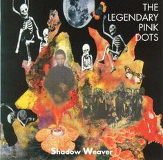 The Legendary Pink Dots - Shadow Weaver (CD, Album) at Discogs