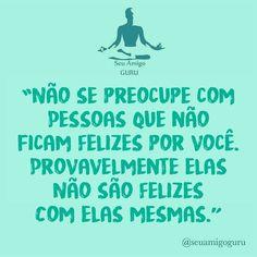 #regram @seuamigoguru #frases #comportamento #pessoas #felicidade #seuamigoguru #instabynina