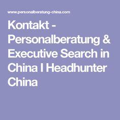 Personalberatung & Executive Search in China I Headhunter China In China, Executive Search, Counseling