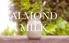 ALMOND MILK - super easy method, no nut-milk bag needed