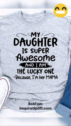 Funny Shirt Sayings, T Shirts With Sayings, Funny Shirts, Tee Shirts, Daughter Quotes, To My Daughter, Daughters, Cute Comfy Outfits, Cool Things To Buy