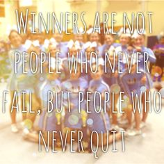 Cheerleading- winners are not people who never fall, but people who never quit