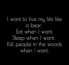 Kill the humans and eat them is all I want to do already. Can I please be a bear. Just please.