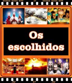 TODA  HONRA  E  GLÓRIA  AO  SENHOR  JESUS: OS ESCOLHIDOS
