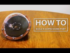 DIY GoPro Hero 3/3+/4 Dome Port: How to Build for less than $35! - YouTube