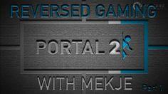 Portal 2 Reversed Gaming Part 1 !