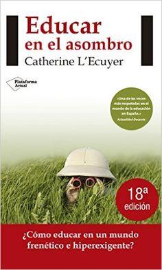 Educar En El Asombro - 4ª Edición (Actual): Amazon.es: Catherine LŽEcuyer: Libros