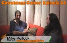Cowabunga Corner episode 33, an interview with Mike Pollock.  TMNT Voice actor from 4Kids Series.  http://www.cowabungacorner.com/content/michele-iveys-cowabunga-corner-33