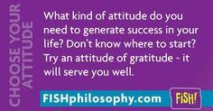 The Attitude of Gratitude! Yep. It works. #ChooseYourAttitude with #FISHphilosophy via (@The FISH! Philosophy) and #Propellergirl