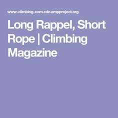 Long Rappel, Short Rope | Climbing Magazine
