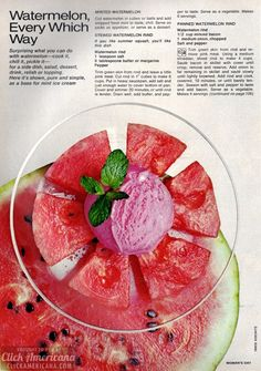 Watermelon, every which way Surprising what you can do with watermelon — cook it, chill it, pickle it — for a side dish, salad, dessert, drink, relish or topping. Here it's shown, pure and simple, as a base for mint ice cream. MINTED WATERMELON Cut watermelon in cubes or balls and add snipped fresh mint …