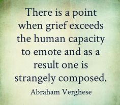 Pain that exceeds the human capacity to emote. Yup. Never knew that existed, but I've experienced that.