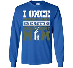 I Once Protected Him He Protects Me Proud Army Mom TShirt cool shirt