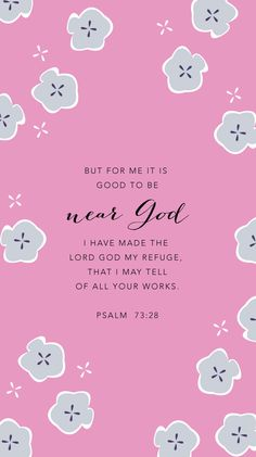 """""""But it is good for me to draw near to God; I have put my trust in the Lord God, that I may declare all Your works. Bible Verses Quotes, Bible Scriptures, Faith Quotes, Scripture Verses, Wisdom Quotes, Christian Life, Christian Quotes, Christian Living, Lord And Savior"""