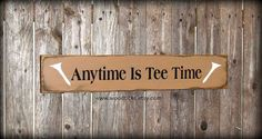 Wooden Golf Sign / Anytime Is Tee Time / Golfer gift by Woodticks