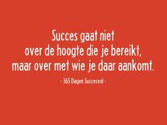 #Succes gaat niet over de hoogte die je bereikt, maar over met wie je daar aankomt. #quote