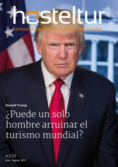 Revista Hosteltur 270: Donald Trump ¿puede un solo hombre arruinar el turismo mundial?