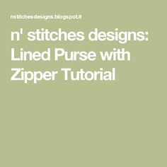 n' stitches designs: Lined Purse with Zipper Tutorial