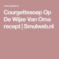 Courgettesoep Op De Wijze Van Oma recept | Smulweb.nl