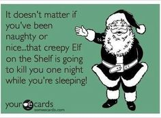 I hate elf on the shelf.. thank god we never did it.. both girls think he's creepy.