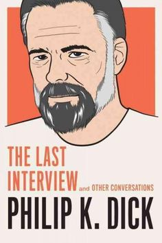 Philip K. Dick: The Last Interview and Other Conversations
