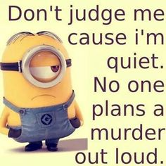 minion quotes - Its always the quiet ones Funny Minion Pictures, Funny Minion Memes, Minions Quotes, Funny Jokes, Hilarious, Minions Images, Funny Images, Funny Pics, Minions Love