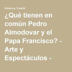 ¿Qué tienen en común Pedro Almodovar y el Papa Francisco? - Arte y Espectáculos - Aleteia.org | Español