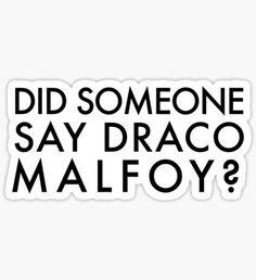 Did Someone Say Draco Malfoy? Sticker Draco Malfoy Quotes, Harry Potter Draco Malfoy, Harry Potter Facts, Severus Snape, Hermione Granger, Slytherin, Hogwarts, Dobby Harry, Imprimibles Harry Potter