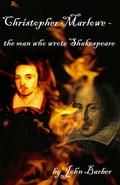 Christopher Marlowe: The Man Who Wrote Shakespeare