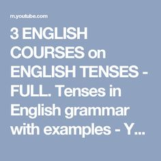 3 ENGLISH COURSES on ENGLISH TENSES - FULL. Tenses in English grammar with examples - YouTube