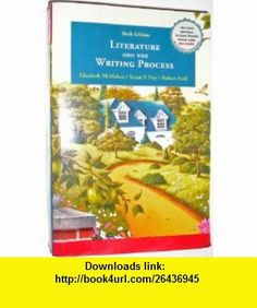 Literature and the Writing Process with Website (6th Edition) (9780130669063) Elizabeth McMahan, Susan X. Day, Robert Funk , ISBN-10: 0130669067  , ISBN-13: 978-0130669063 ,  , tutorials , pdf , ebook , torrent , downloads , rapidshare , filesonic , hotfile , megaupload , fileserve