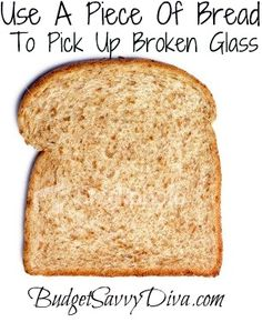 Use A Piece Of Bread To Pick Up Broken Glass ... So BRILLIANT! I break everything...
