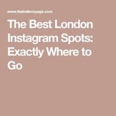 The Best London Instagram Spots: Exactly Where to Go