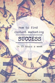 """""""How to Find Content Marketing Success in 15 Hours a Week"""" by James Scherer [via The Social Media Hat] #blogging #socialmedia"""