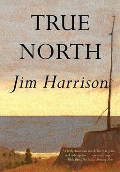 True North by Jim Harrison, one of my favorite reads along the banks of the Au Sable. Jim Harrison, Books To Read, My Books, Bass, True North, Historical Fiction, Book Authors, Book Lists, So Little Time