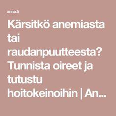 Kärsitkö anemiasta tai raudanpuutteesta? Tunnista oireet ja tutustu hoitokeinoihin | Anna.fi