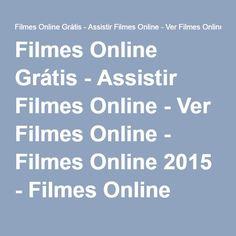 Filmes Online Grátis - Assistir Filmes Online - Ver Filmes Online - Filmes Online 2015 - Filmes Online Dublado