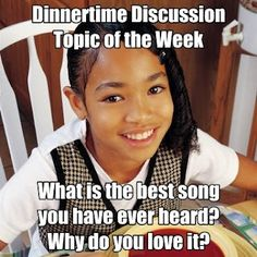Dinnertime Discussion Topic of the Week: What is the best song you have ever heard? Why do you love it? (Tip: share your favorite song, or a song you remember really liking, when you were a teen/tween. This might help your kids relate to you, and realize that you were their age once, too!)    What do you like to talk about at the dinner table? Share your thoughts and ideas in the comments below - we may share YOUR question next week!
