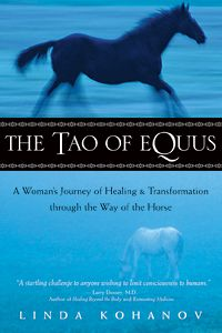 TAO OF EQUUS: A Woman's Journey of Healing & Transformation through the Way of the Horse — by Linda Kohanov  Blending her extraordinary experience — what some would consider paranormal — with a wide-ranging survey of the phenomena of horse-human communication, Kohanov delivers a ground-breaking work sure to interest both longtime riders and readers interested in the leading edge of animal perception and animal-human communication.