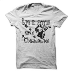 Life is better with a Weimaraner T Shirts, Hoodies, Sweatshirts - #funny t…