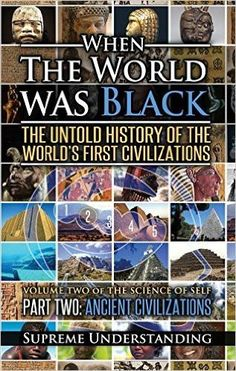 When The World Was Black: The Untold Story of the World's First Civilizations, Part 2 - Ancient Civilizations (Science of Self) Black History Quotes, Black History Books, Black History Facts, Black Books, Black History Month, Black History Inventors, Best History Books, Strange History, African American Books